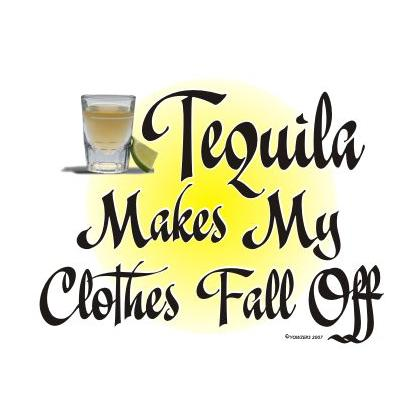 TEQUILA MAKES MY CLOTHES FALL OFF T-SHIRT Image