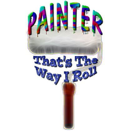 PAINTER • THAT'S THE WAY I ROLL T-SHIRT Image